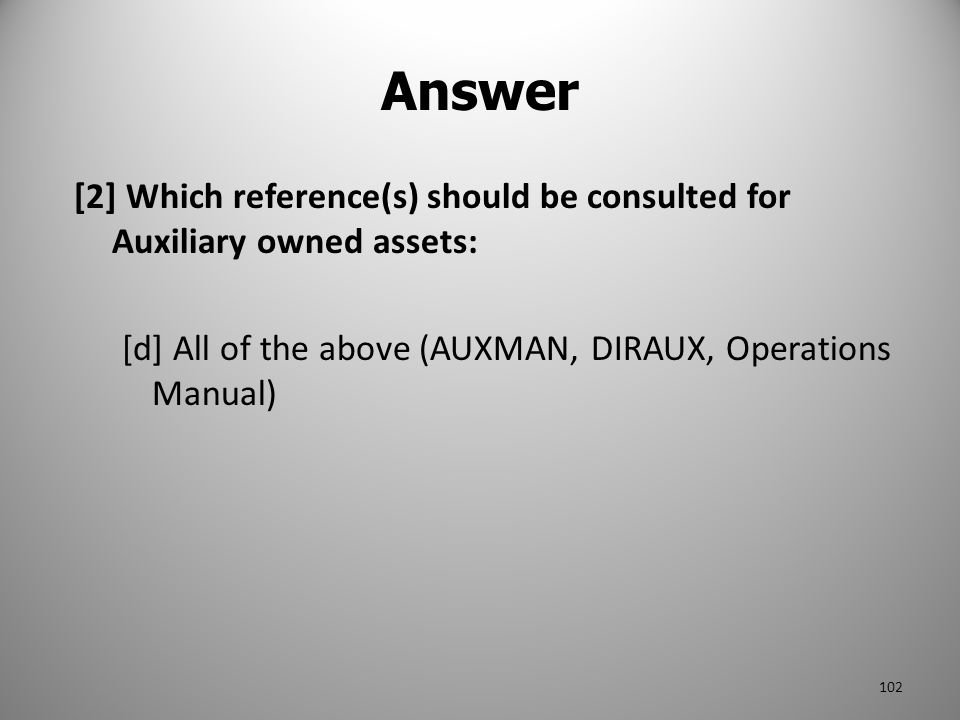 Answer [2] Which reference(s) should be consulted for Auxiliary owned assets: [d] All of the above (AUXMAN, DIRAUX, Operations Manual)